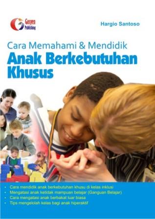 Cara Memahami Dan Mendidik Anak Berkebutuhan Khusus Gosyen Publishing